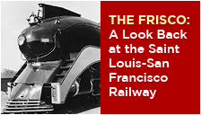 The Frisco:  A Look Back at the Saint Louis-San Franciso Railway